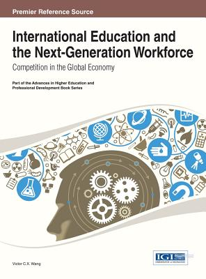 International Education and the Next-Generation Workforce: Competition in the Global Economy - Wang, Wei, and Wang, Victor C X (Editor)