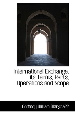International Exchange, Its Terms, Parts, Operations and Scope - Margraff, Anthony William