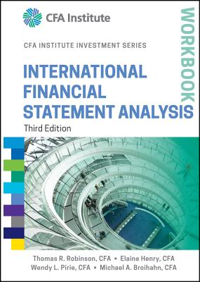 International Financial Statement Analysis Workbook - Robinson, Thomas R., and Henry, Elaine, and Pirie, Wendy L.