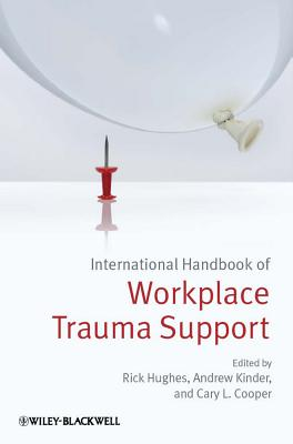 International Handbook of Workplace Trauma Support - Hughes, Rick (Editor), and Kinder, Andrew (Editor), and Cooper, Cary L. (Editor)