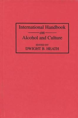 International Handbook on Alcohol and Culture - Heath, Dwight B