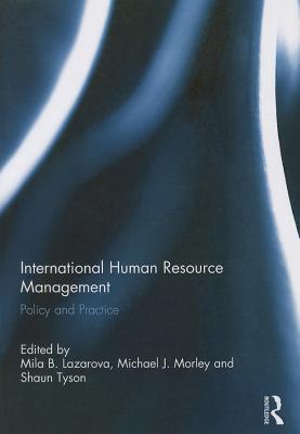 International Human Resource Management: Policy and Practice - Lazarova, Mila B. (Editor), and Morley, Michael J. (Editor), and Tyson, Shaun (Editor)