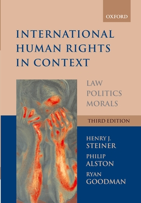 International Human Rights in Context: Law, Politics, Morals: Text and Materials - Steiner, Henry J, and Alston, Philip, and Goodman, Ryan
