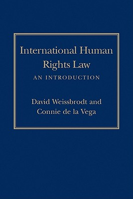 International Human Rights Law: An Introduction - Weissbrodt, David, and De La Vega, Connie