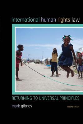 International Human Rights Law: Returning to Universal Principles - Gibney, Mark