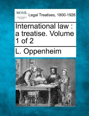 International Law: A Treatise. Volume 1 of 2 - Oppenheim, L