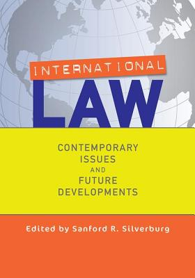 International Law: Contemporary Issues and Future Developments - Silverburg, Sanford R. (Editor)