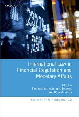 International Law in Financial Regulation and Monetary Affairs - Cottier, Thomas (Editor), and Jackson, John H. (Editor), and Lastra, Rosa M. (Editor)