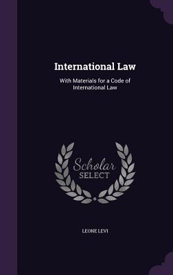 International Law: With Materials for a Code of International Law - Levi, Leone
