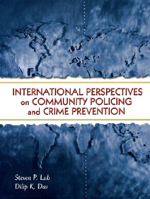 International Perspectives on Community Policing and Crime Prevention - Das, Dilip K, Professor, and Lab, Steven P, Dr.