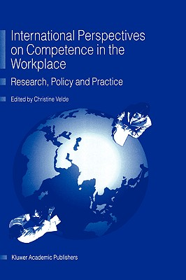 International Perspectives on Competence in the Workplace: Research, Policy and Practice - Velde, C R (Editor)