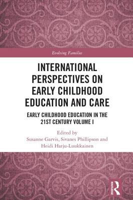 International Perspectives on Early Childhood Education and Care: Early Childhood Education in the 21st Century Vol I - Garvis, Susanne (Editor), and Phillipson, Sivanes (Editor), and Harju-Luukkainen, Heidi (Editor)