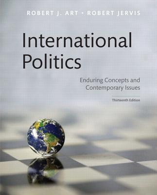 International Politics: Enduring Concepts and Contemporary Issues - Art, Robert J., and Jervis, Robert
