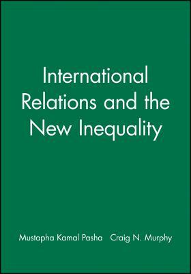 International Relations and the New Inequality - Pasha, Mustapha Kamal (Editor)
