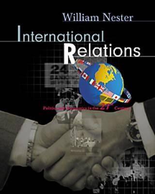 International Relations: Politics and Economics in the 21st Century (with Infotrac) - Nester, William R, Mr.