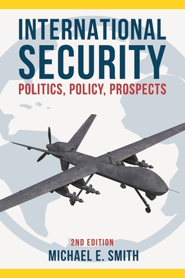 International Security: Politics, Policy, Prospects - Smith, Michael E.