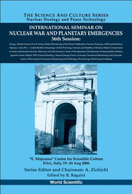 International Seminar on Nuclear War and Planetary Emergencies 36th Session - Ragaini, Richard C (Editor)