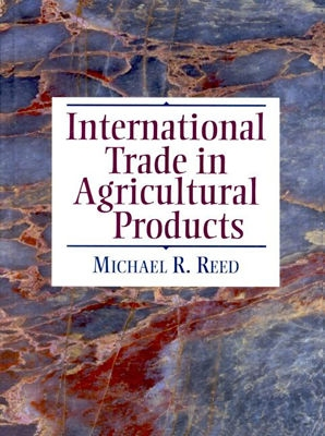 International Trade in Agricultural Products - Reed, Michael R