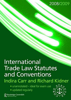 International Trade Law Statutes and Conventions 2008-2009 - Carr, Indira, and Kidner, Richard