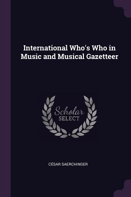 International Who's Who in Music and Musical Gazetteer - Saerchinger, Cesar