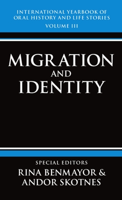 International Yearbook of Oral History and Life Stories: Volume III: Migration and Identity - Benmayor, Rina, and Skotnes, Andor