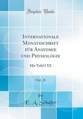 Internationale Monatsschrift Fur Anatomie Und Physiologie, Vol. 21: Mit Tafel I XX (Classic Reprint) - Schafer, E A