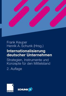 Internationalisierung Deutscher Unternehmen: Strategien, Instrumente Und Konzepte Fur Den Mittelstand - Bartl, Michael (Contributions by), and Keuper, Frank (Contributions by), and Schunk, Henrik (Contributions by)