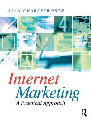 Internet Marketing: A Practical Approach - Charlesworth, Alan