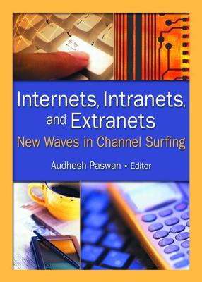 Internets, Intranets, and Extranets: New Waves in Channel Surfing - Paswan, Audhesh