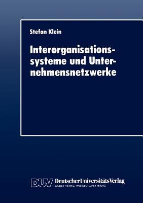 Interorganisationssysteme Und Unternehmensnetzwerke: Wechselwirkungen Zwischen Organisatorischer Und Informationstechnischer Entwicklung - Klein, Stefan