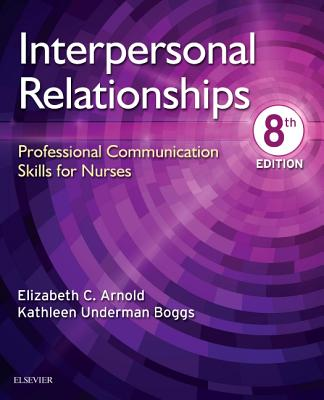 Interpersonal Relationships: Professional Communication Skills for Nurses - Arnold, Elizabeth C, and Boggs, Kathleen Underman