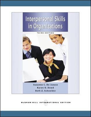 Interpersonal Skills in Organizations - De Janasz, Suzanne C., and Dowd, Karen, and Schneider, Beth