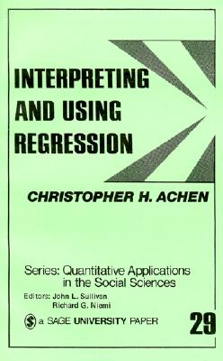 Interpreting and Using Regression - Achen, Christopher H