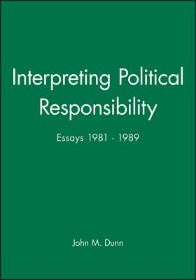 Interpreting Political Responsibility - Dunn, John