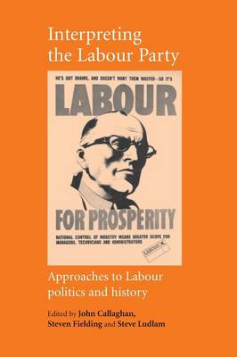 Interpreting the Labour Party: Approaches to Labour Politics and History - Callghan, John (Editor)