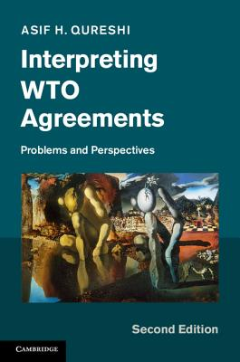 Interpreting WTO Agreements: Problems and Perspectives - Qureshi, Asif H.