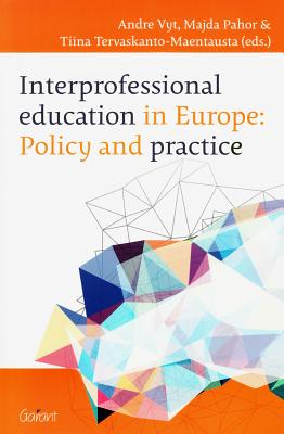 Interprofessional Education in Europe: Policy and Practice - Vyt, Andre (Editor), and Pahor, Majda (Editor), and Tervaskanto-Maentausta, Tiina (Editor)