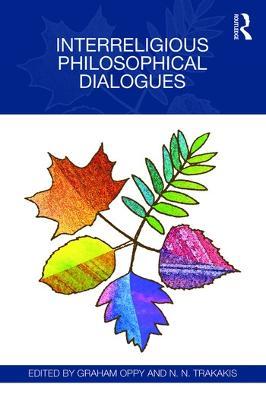 Interreligious Philosophical Dialogues - Oppy, Graham (Editor), and Trakakis, N.N. (Editor)