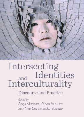 Intersecting Identities and Interculturality: Discourse and Practice - Machart, Regis (Editor), and Lim, Choon Bee (Editor), and Lim, Sep Neo (Editor)