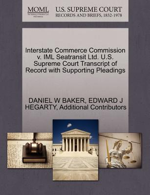 Interstate Commerce Commission V. IML Seatransit Ltd. U.S. Supreme Court Transcript of Record with Supporting Pleadings - Baker, Daniel W, and Hegarty, Edward J, and Additional Contributors