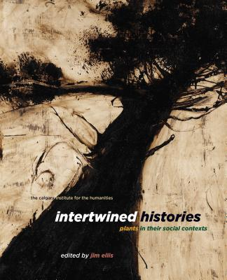 Intertwined Histories: Plants in Their Social Contexts - Ellis, Jim (Editor)