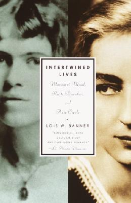 Intertwined Lives: Margaret Mead, Ruth Benedict, and Their Circle - Banner, Lois W, Professor