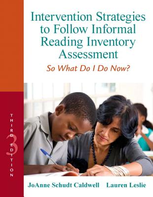 Intervention Strategies to Follow Informal Reading Inventory Assessment: So What Do I Do Now? - Caldwell, JoAnne, and Leslie, Lauren