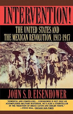 Intervention: The United States and the Mexican Revolution, 1913-1917 - Eisenhower, John S D, Mr.