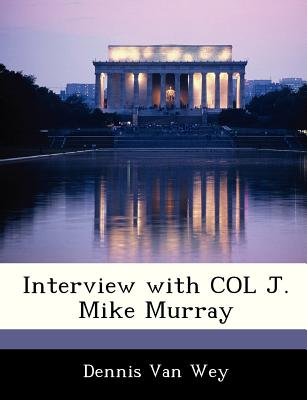Interview with Col J. Mike Murray - Van Wey, Dennis