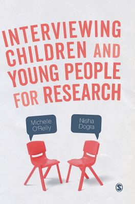 Interviewing Children and Young People for Research - O'Reilly, Michelle, and Dogra, Nisha