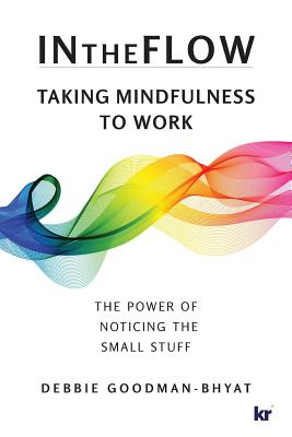 Intheflow: Taking Mindfulness to Work - Goodman-Bhyat, Debbie