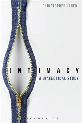 Intimacy: A Dialectical Study - Lauer, Christopher