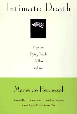 Intimate Death: How the Dying Teach Us How to Live - Hennezel, Marie De
