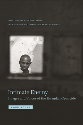 Intimate Enemy: Images and Voices of the Rwandan Genocide - Lyons, Robert, and Straus, Scott